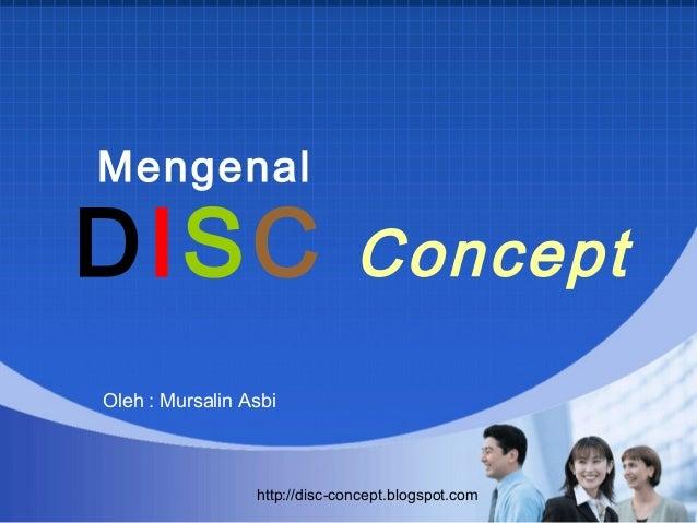 Mengenalhttp://disc-concept.blogspot.comOleh : Mursalin AsbiDISC Concept