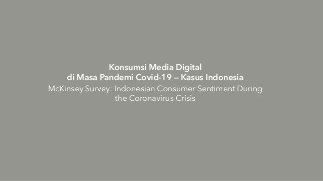 Konsumsi Media Digital di Masa Pandemi Covid-19 — Kasus Indonesia McKinsey Survey: Indonesian Consumer Sentiment During th...