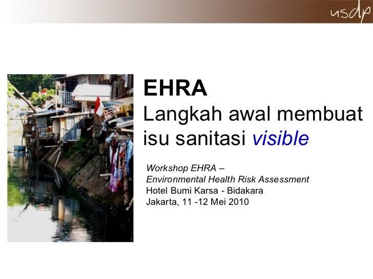 EHRA   Langkah awal membuat isu sanitasi  visible Workshop EHRA –  Environmental Health Risk Assessment  Hotel Bumi Karsa ...