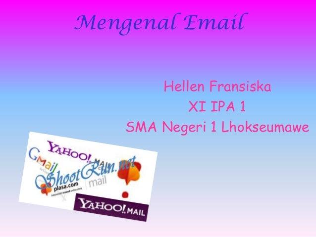 Mengenal Email        Hellen Fransiska            XI IPA 1    SMA Negeri 1 Lhokseumawe