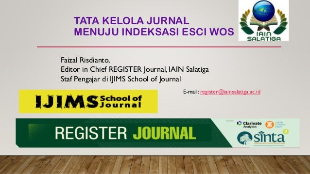 TATA KELOLA JURNAL MENUJU INDEKSASI ESCI WOS Faizal Risdianto, Editor in Chief REGISTER Journal, IAIN Salatiga Staf Pengaj...