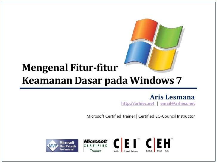 Mengenal Fitur-fiturKeamanan Dasar pada Windows 7                                              Aris Lesmana               ...