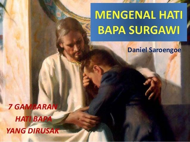 7 GAMBARAN HATI BAPA YANG DIRUSAK Daniel Saroengoe