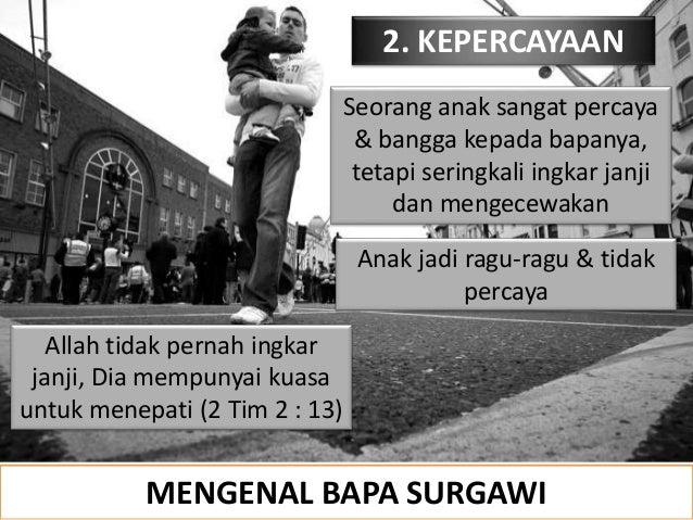 2. KEPERCAYAAN Seorang anak sangat percaya & bangga kepada bapanya, tetapi seringkali ingkar janji dan mengecewakan Anak j...