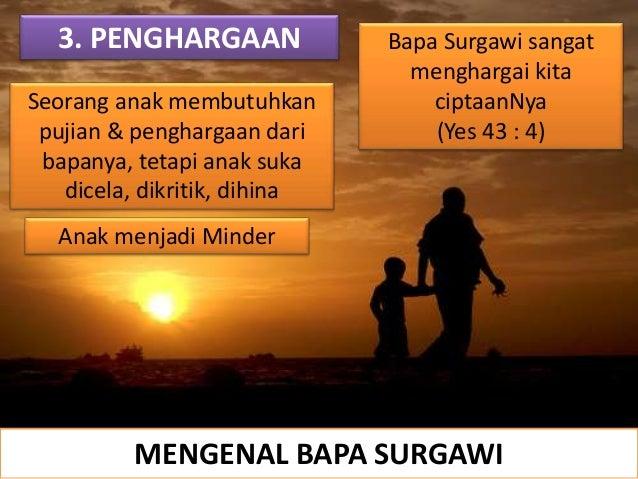 3. PENGHARGAAN Seorang anak membutuhkan pujian & penghargaan dari bapanya, tetapi anak suka dicela, dikritik, dihina Anak ...