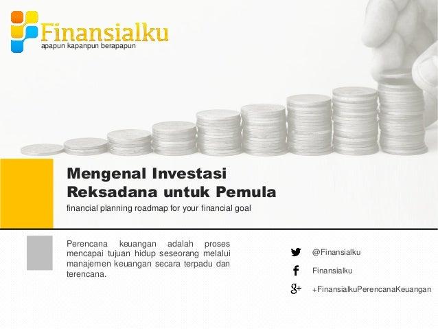 Mengenal Investasi Reksadana untuk Pemula financial planning roadmap for your financial goal apapun kapanpun berapapun Per...