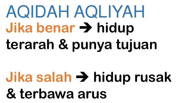 AQIDAH AQLIYAH  Jika benar  hidup terarah & punya tujuan Jika salah  hidup rusak & terbawa arus