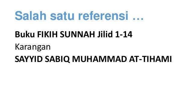 Salah satu referensi … Buku FIKIH SUNNAH Jilid 1-14 Karangan SAYYID SABIQ MUHAMMAD AT-TIHAMI