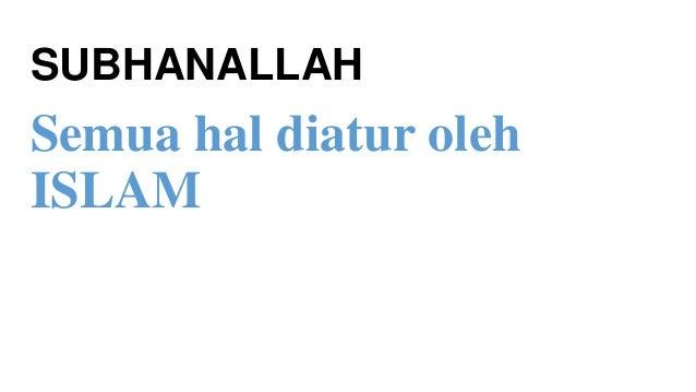 SUBHANALLAH  Semua hal diatur oleh ISLAM