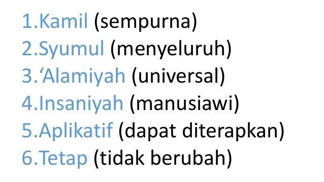 1.Kamil (sempurna) 2.Syumul (menyeluruh) 3.'Alamiyah (universal) 4.Insaniyah (manusiawi) 5.Aplikatif (dapat diterapkan) 6....