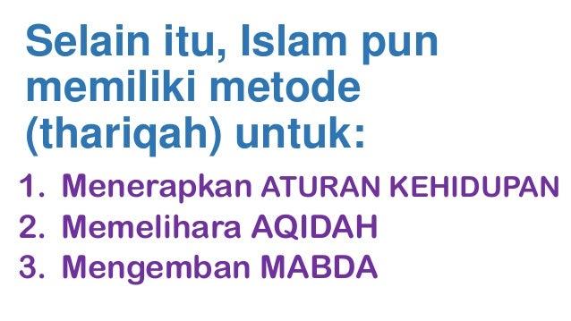 Selain itu, Islam pun memiliki metode (thariqah) untuk: 1. Menerapkan ATURAN KEHIDUPAN 2. Memelihara AQIDAH 3. Mengemban M...