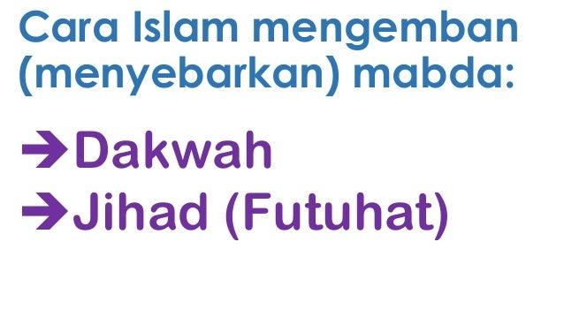 Cara Islam mengemban (menyebarkan) mabda:  Dakwah Jihad (Futuhat)