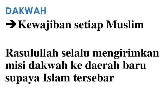 DAKWAH  Kewajiban setiap Muslim Rasulullah selalu mengirimkan misi dakwah ke daerah baru supaya Islam tersebar