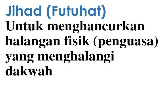 Jihad (Futuhat) Untuk menghancurkan halangan fisik (penguasa) yang menghalangi dakwah