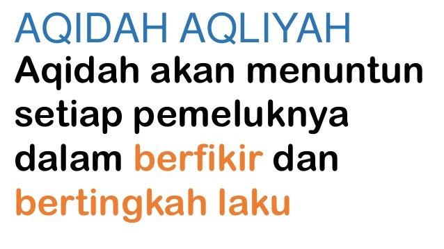 AQIDAH AQLIYAH  Aqidah akan menuntun setiap pemeluknya dalam berfikir dan bertingkah laku