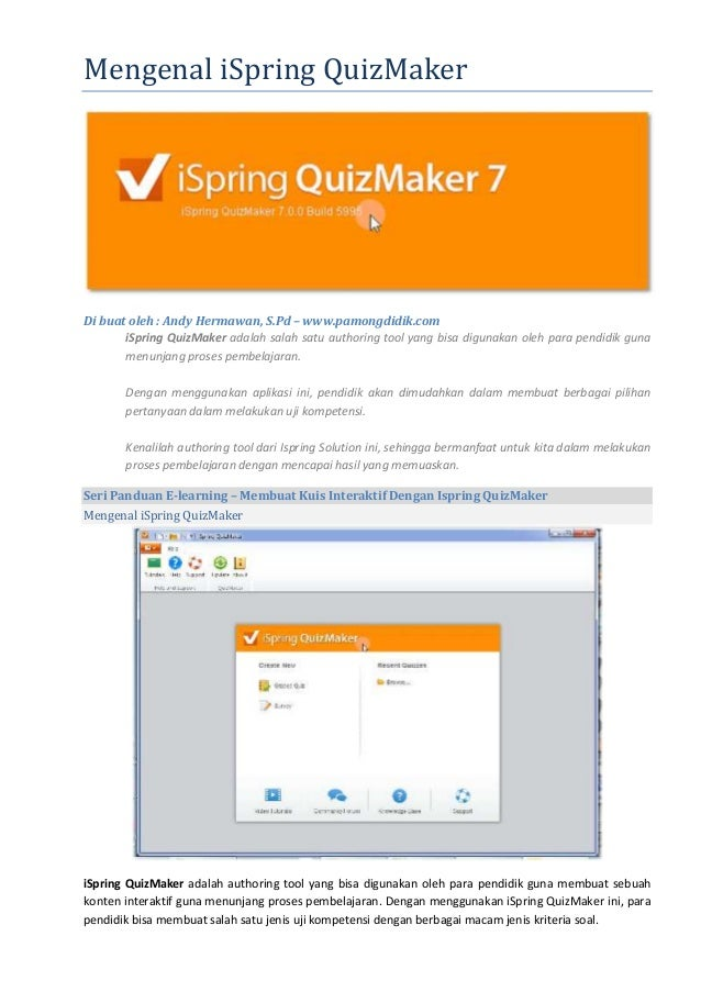MengenaliSpringQuizMaker Di buat oleh : Andy Hermawan, S.Pd – www.pamongdidik.com iSpring QuizMaker adalah salah satu au...
