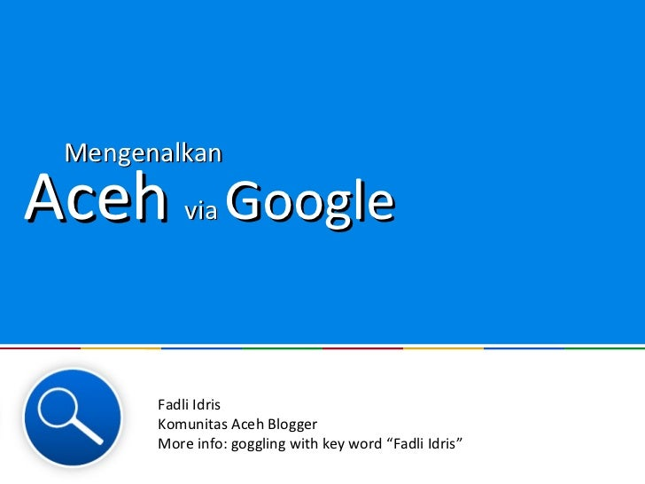 "MengenalkanAceh Googlevia       Fadli Idris       Komunitas Aceh Blogger       More info: goggling with key word ""Fadli Id..."
