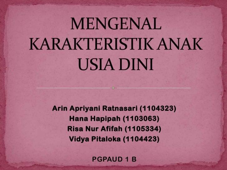 Arin Apriyani Ratnasari (1104323)     Hana Hapipah (1103063)    Risa Nur Afifah (1105334)     Vidya Pitaloka (1104423)    ...
