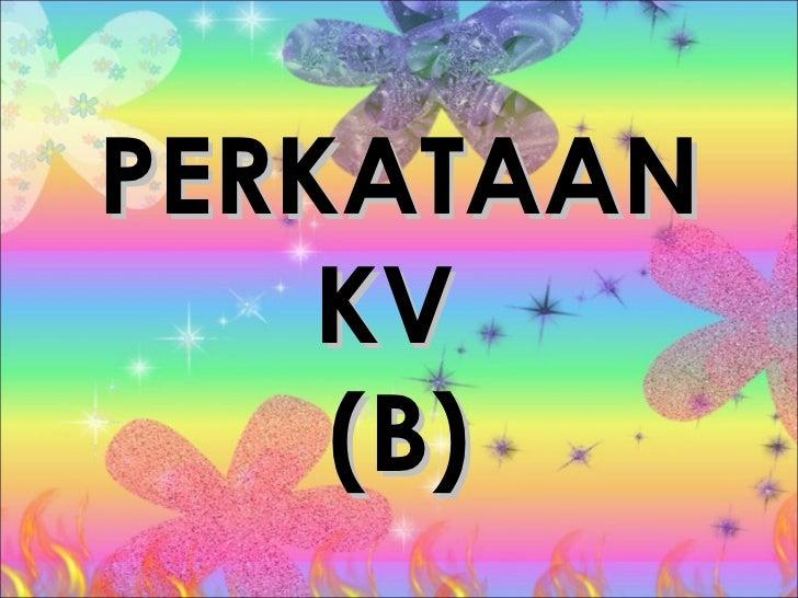 PERKATAAN KV  (B)