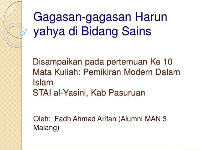 Gagasan-gagasan Harun  yahya di Bidang Sains  Disampaikan pada pertemuan Ke 10  Mata Kuliah: Pemikiran Modern Dalam  Islam...