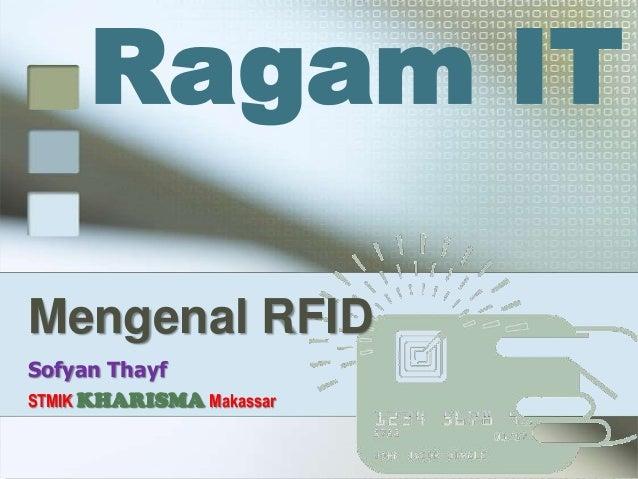 Ragam ITMengenal RFIDSofyan ThayfSTMIK KHARISMA Makassar