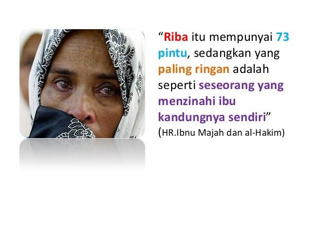 Jadi ? • ZINA adalah DOSA BESAR • Dan TERNYATA …. • DOSA RIBA itu dosanya jauh LEBIH BESAR daripada dosa ZINA. • Bahkan be...