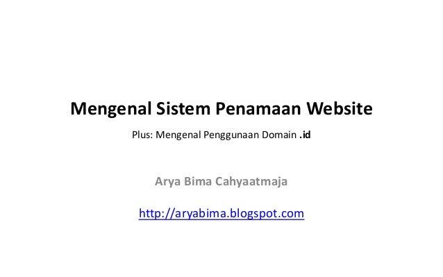 Mengenal Sistem Penamaan Website      Plus: Mengenal Penggunaan Domain .id          Arya Bima Cahyaatmaja       http://ary...