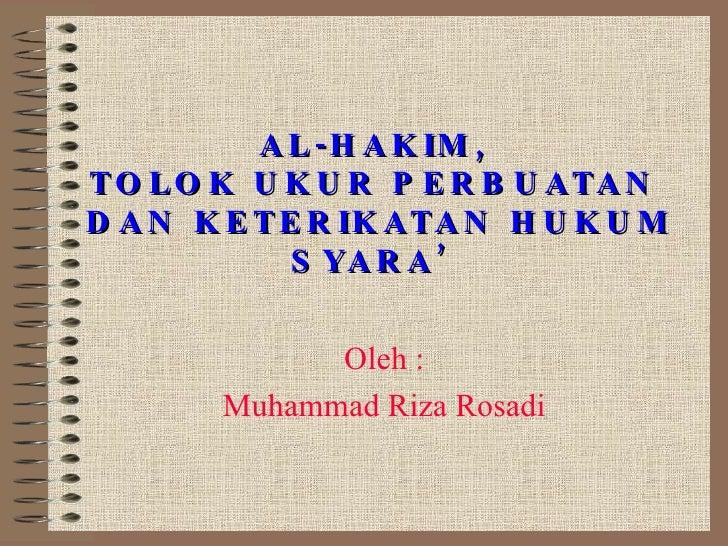 AL-HAKIM,  TOLOK UKUR PERBUATAN  DAN KETERIKATAN HUKUM SYARA' Oleh : Muhammad Riza Rosadi