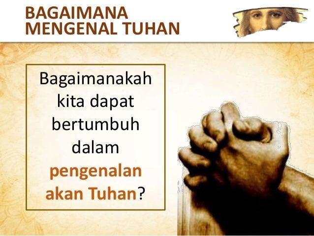 Pengenalan akan Tuhan merupakan kasih karunia Tuhan Tidak seorang pun akan dapat mengenal Tuhan jika Dia tidak menyatakan ...