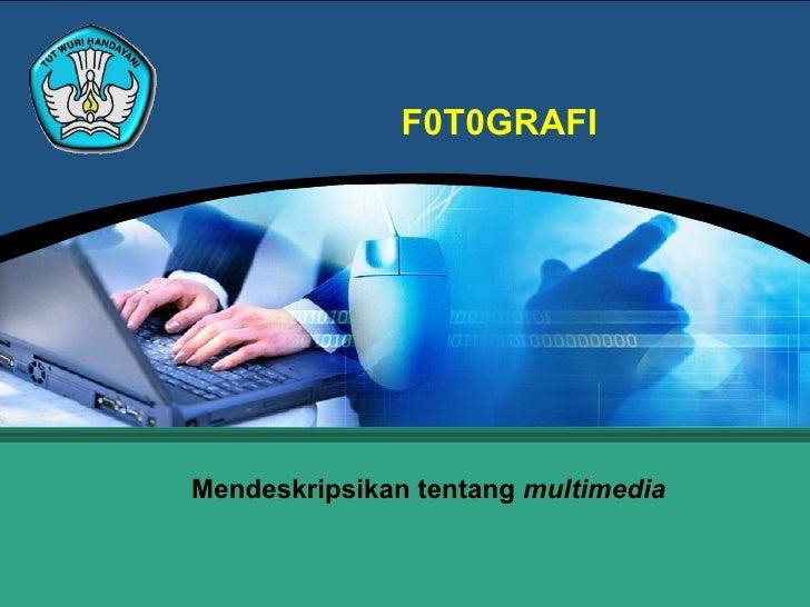 F0T0GRAFI Mendeskripsikan tentang  multimedia