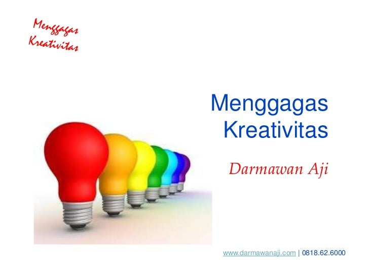 Menggagas Kreativitas  Darmawan Aji www.darmawanaji.com | 0818.62.6000