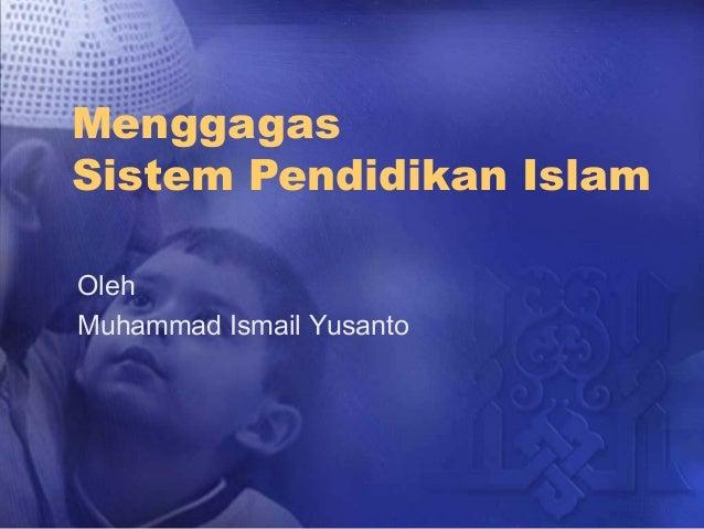 Menggagas Sistem Pendidikan Islam Oleh Muhammad Ismail Yusanto