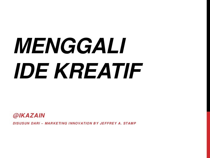 MENGGALIIDE KREATIF@IKAZAINDISUSUN DARI – MARKETING INNOVATION BY JEFFREY A. STAMP