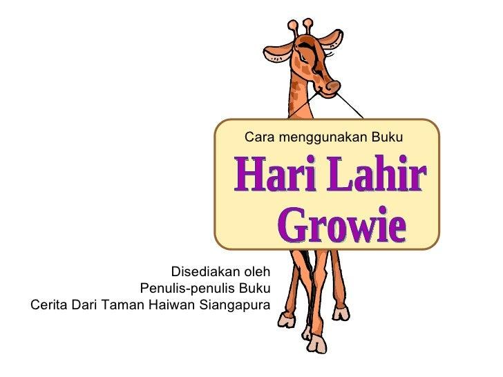 Hari Lahir Growie Cara menggunakan Buku Disediakan oleh Penulis-penulis Buku Cerita Dari Taman Haiwan Siangapura