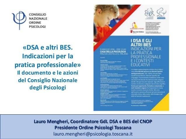 Lauro Mengheri, Coordinatore GdL DSA e BES del CNOP Presidente Ordine Psicologi Toscana lauro.mengheri@psicologia.toscana....