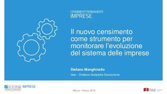 Il nuovo censimento come strumento per monitorare l'evoluzione del sistema delle imprese Stefano Menghinello Istat – Diret...