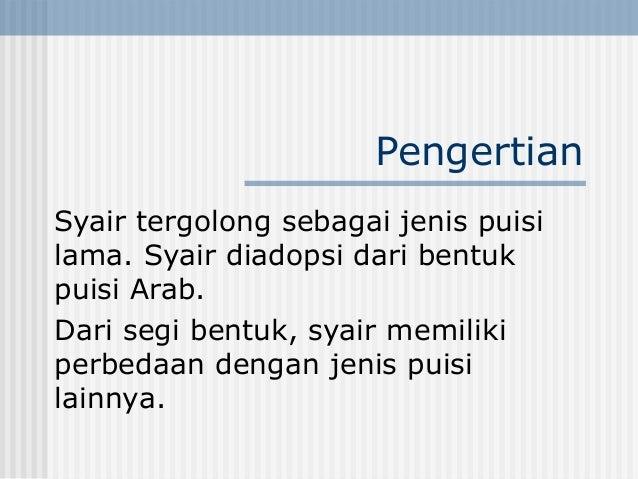 Pengertian Syair tergolong sebagai jenis puisi lama. Syair diadopsi dari bentuk puisi Arab. Dari segi bentuk, syair memili...