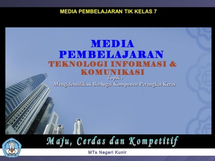 MEDIA PEMBELAJARAN TIK KELAS 7     MEDIA  PEMBELAJARANTEKNOLOGI INFORMASI &     KOMUNIKASI                      Topik :Men...