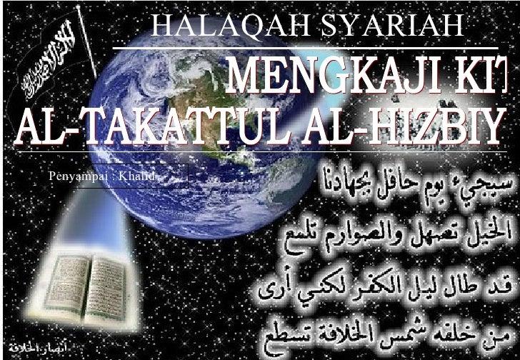 MENGKAJI KITAB  AL-TAKATTUL AL-HIZBIY HALAQAH SYARIAH Penyampai : Khalid