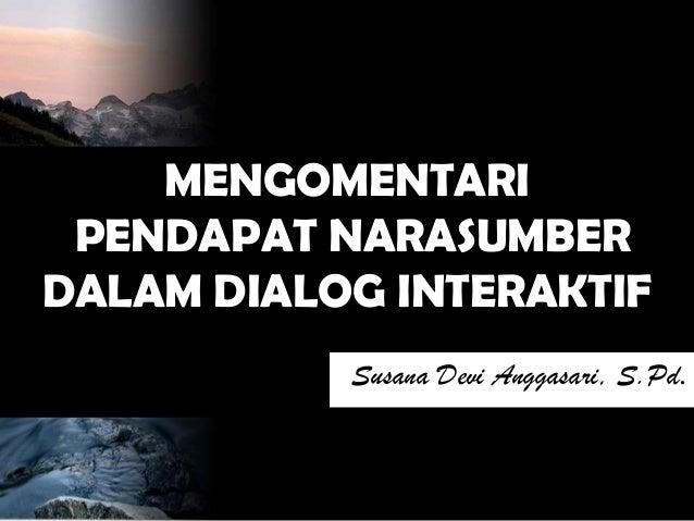 Mengomentari Narasumber Dalam Dialog Interaktif