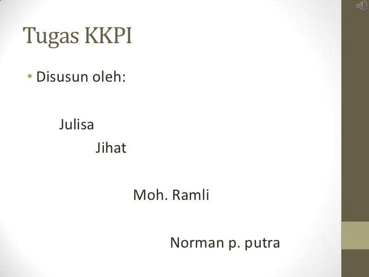 Tugas KKPI• Disusun oleh:    Julisa             Jihat                     Moh. Ramli                         Norman p. putra