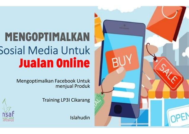 MENGOPTIMALKAN Sosial Media Untuk Jualan Online Mengoptimalkan Facebook Untuk menjual Produk Training LP3I Cikarang Islahu...