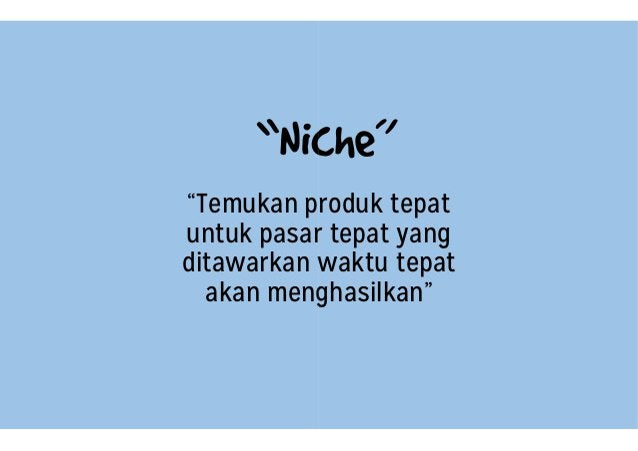 """""""Niche"""" """"Temukan produk untuk pasar ditawarkan waktu akan menghasilkan """"Niche"""" produk tepat pasar tepat yang waktu tepat m..."""