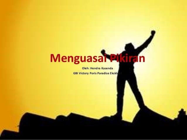 Menguasai Pikiran Oleh: Hendra Kasenda GBI Victory Poris Paradise Eksklusif