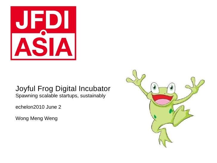 Joyful Frog Digital Incubator Spawning scalable startups, sustainably echelon2010 June 2 Wong Meng Weng