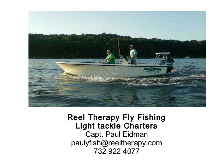 Reel Therapy Fly Fishing Light tackle Charters Capt. Paul Eidman [email_address] 732 922 4077
