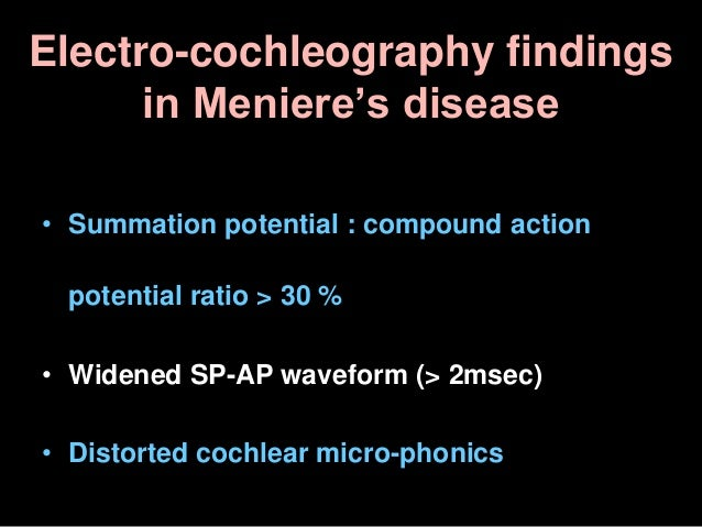 Electro-cochleography findings in Meniere's disease • Summation potential : compound action potential ratio > 30 % • Widen...