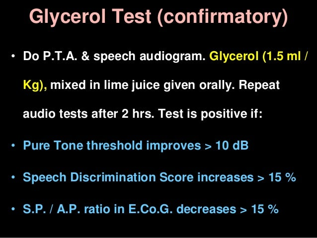 Glycerol Test (confirmatory) • Do P.T.A. & speech audiogram. Glycerol (1.5 ml / Kg), mixed in lime juice given orally. Rep...