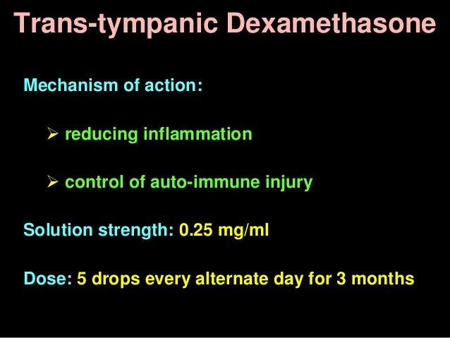 Trans-tympanic Dexamethasone Mechanism of action:  reducing inflammation  control of auto-immune injury Solution strengt...