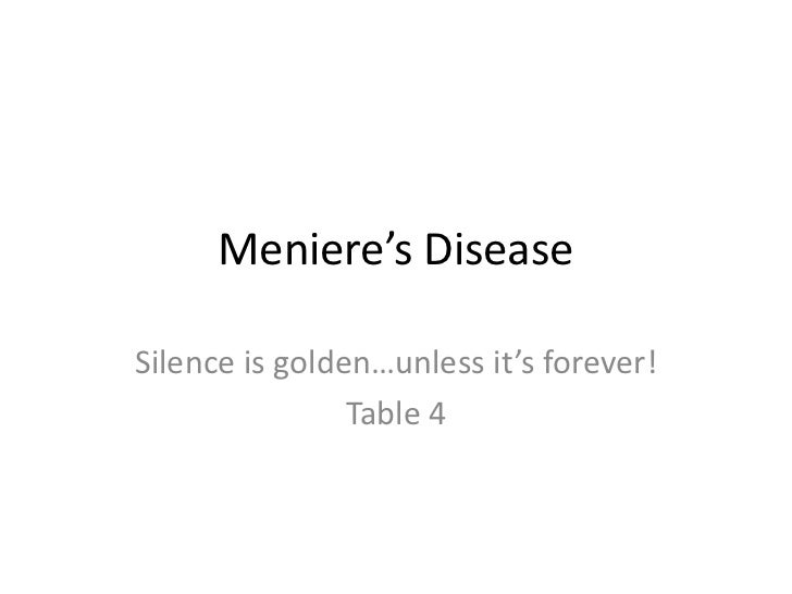 Meniere's DiseaseSilence is golden…unless it's forever!                Table 4